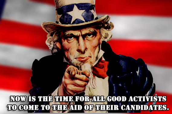 Now is the time for all good activists to come to the aid of their candidates.